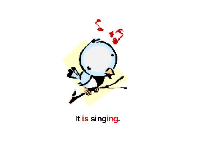 It is singing.