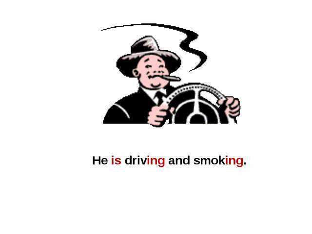 He is driving and smoking.