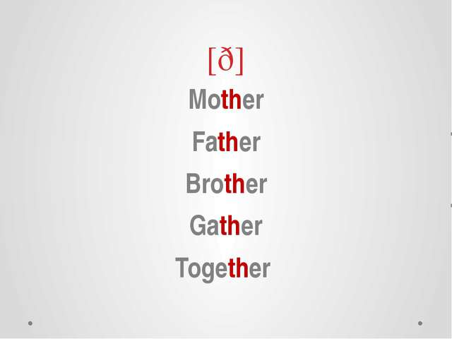 [ð] Mother Father Brother Gather Together