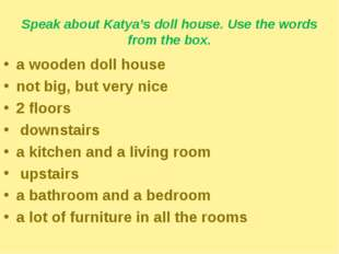 Speak about Katya's doll house. Use the words from the box. a wooden doll hou