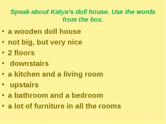 Speak about Katya's doll house. Use the words from the box. a wooden doll hou...