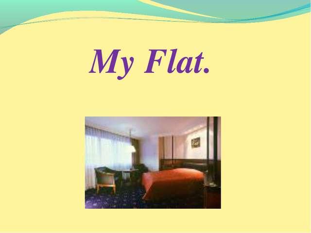 My Flat.