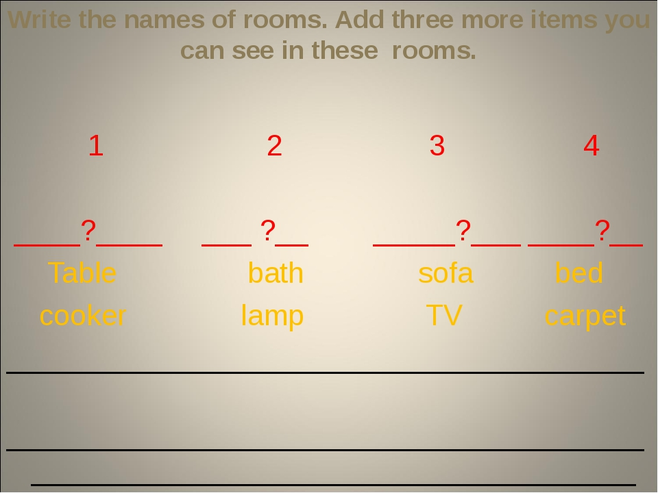 Write the names of rooms. Add three more items you can see in these rooms. 1...