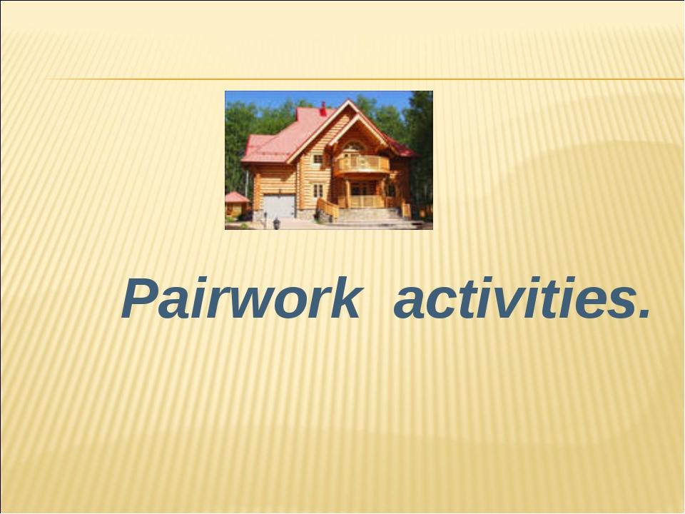 Pairwork activities.