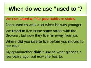 "When do we use ""used to""? We use ""used to"" for past habits or states. John us"