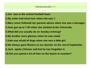 "Rewrite each sentence using ""used to""   1.Jim was in the school football tea"