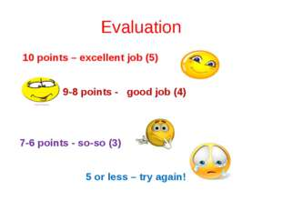 Evaluation 10 points – excellent job (5) 9-8 points - good job (4) 7-6 points