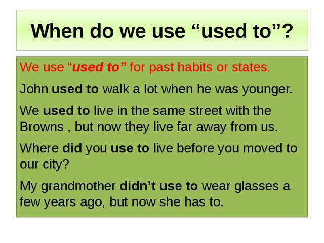 "When do we use ""used to""? We use ""used to"" for past habits or states. John us..."