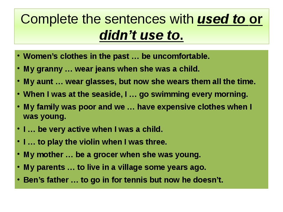 Complete the sentences with used to or didn't use to. Women's clothes in the...