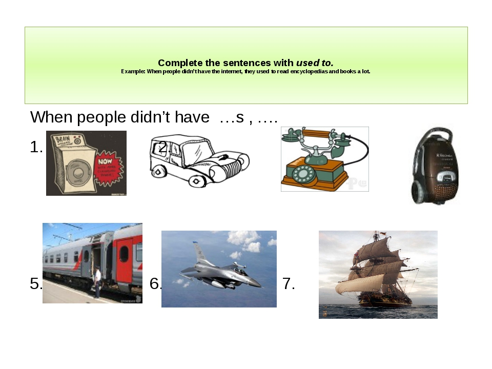 Complete the sentences with used to. Example: When people didn't have the in...