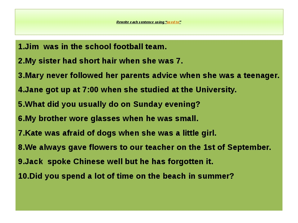 "Rewrite each sentence using ""used to""   1.Jim was in the school football tea..."