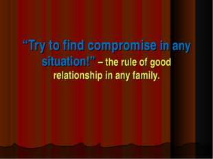 """Try to find compromise in any situation!"" – the rule of good relationship in"