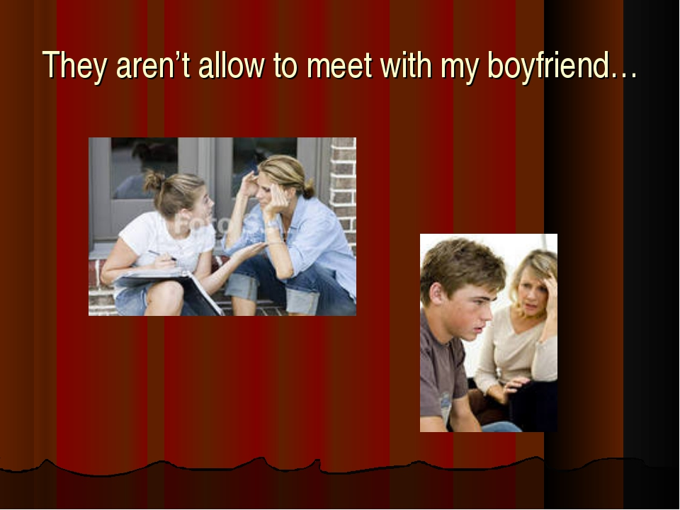 They aren't allow to meet with my boyfriend…