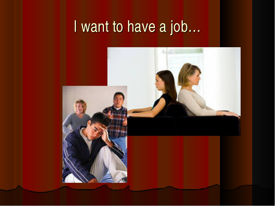I want to have a job…