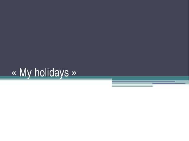 « My holidays »
