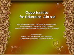 "Opportunities for Education Abroad (презентация к блоку ""The world of opport"