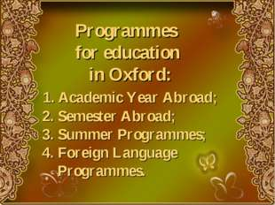 Programmes for education in Oxford: 1. Academic Year Abroad; 2. Semester Abr