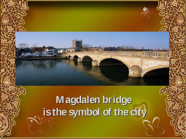 Magdalen bridge is the symbol of the city