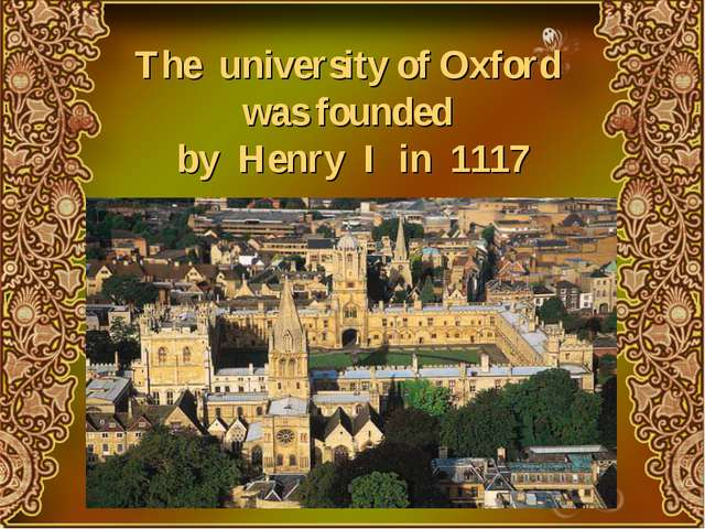 The university of Oxford was founded by Henry I in 1117
