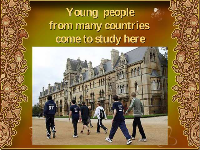 Young people from many countries come to study here