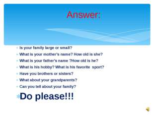 Is your family large or small? What is your mother's name? How old is she? Wh