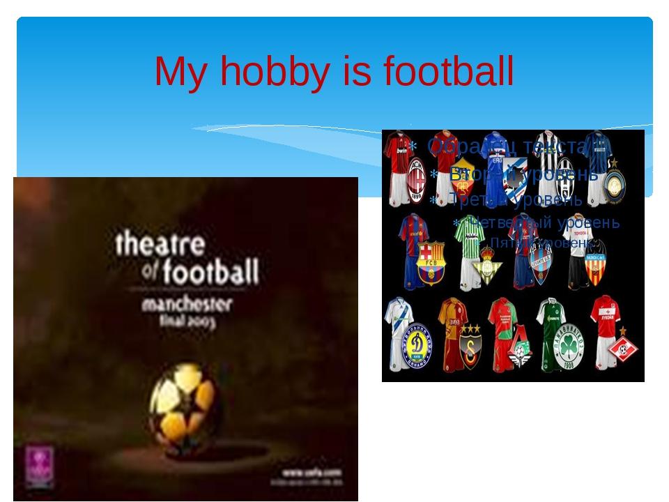 My hobby is football