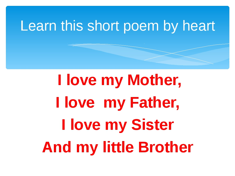 I love my Mother, I love my Father, I love my Sister And my little Brother L...