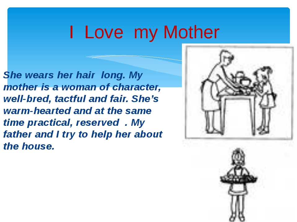 She wears her hair long. My mother is a woman of character, well-bred, tactfu...