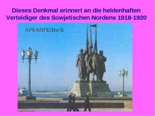 Dieses Denkmal erinnert an die heldenhaften Verteidiger des Sowjetischen Nord