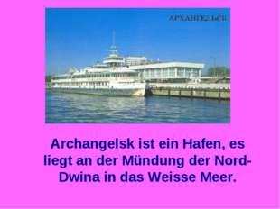 Archangelsk ist ein Hafen, es liegt an der Mündung der Nord-Dwina in das Weis