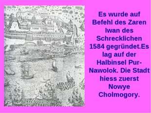 Es wurde auf Befehl des Zaren Iwan des Schrecklichen 1584 gegründet.Es lag au
