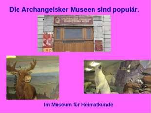 Die Archangelsker Museen sind populär. Im Museum für Heimatkunde