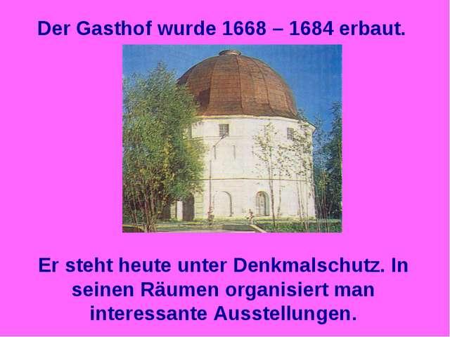 Der Gasthof wurde 1668 – 1684 erbaut. Er steht heute unter Denkmalschutz. In...
