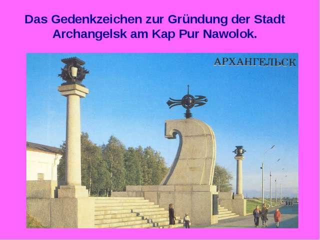 Das Gedenkzeichen zur Gründung der Stadt Archangelsk am Kap Pur Nawolok.