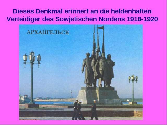 Dieses Denkmal erinnert an die heldenhaften Verteidiger des Sowjetischen Nord...