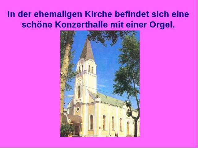In der ehemaligen Kirche befindet sich eine schöne Konzerthalle mit einer Org...