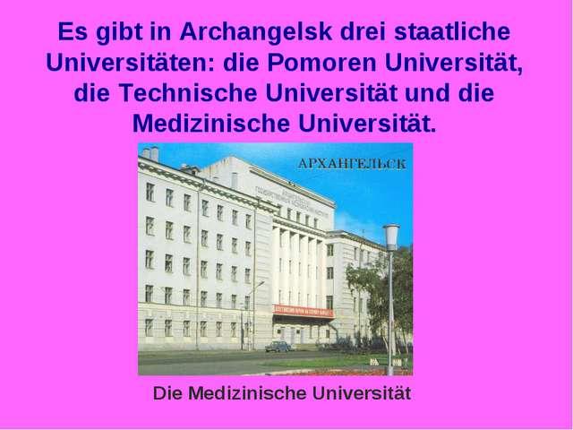 Es gibt in Archangelsk drei staatliche Universitäten: die Pomoren Universität...
