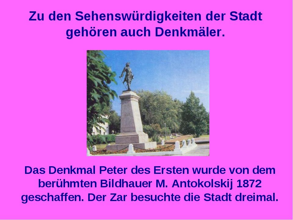 Zu den Sehenswürdigkeiten der Stadt gehören auch Denkmäler. Das Denkmal Peter...