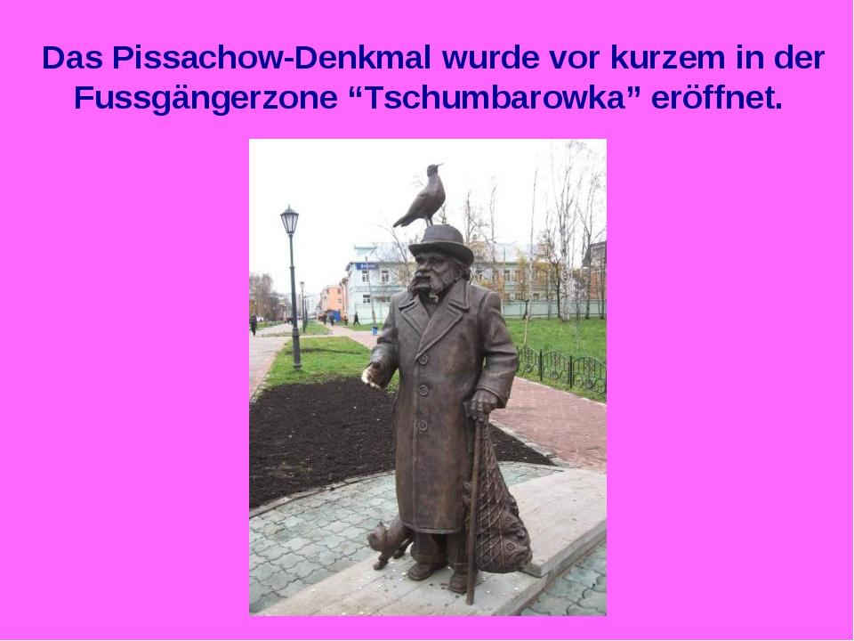 """Das Pissachow-Denkmal wurde vor kurzem in der Fussgängerzone """"Tschumbarowka""""..."""