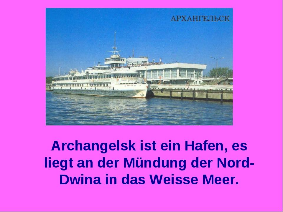 Archangelsk ist ein Hafen, es liegt an der Mündung der Nord-Dwina in das Weis...