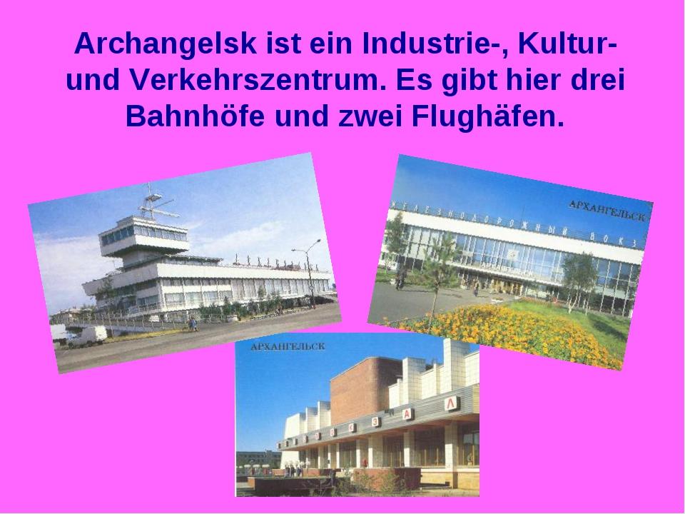 Archangelsk ist ein Industrie-, Kultur- und Verkehrszentrum. Es gibt hier dre...