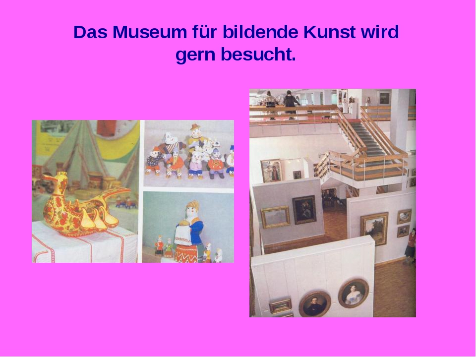 Das Museum für bildende Kunst wird gern besucht.