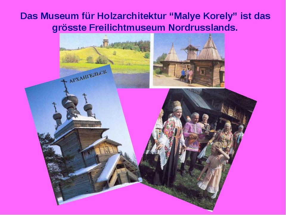 """Das Museum für Holzarchitektur """"Malye Korely"""" ist das grösste Freilichtmuseum..."""