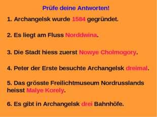 Prüfe deine Antworten! 1. Archangelsk wurde 1584 gegründet. 2. Es liegt am Fl