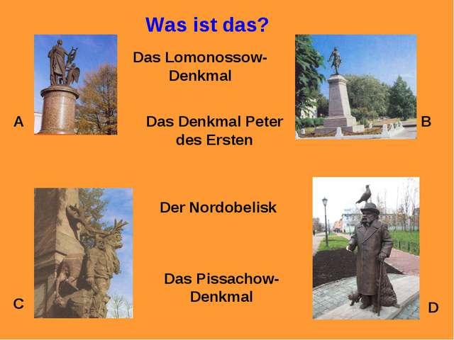 Was ist das? A B C D Das Lomonossow-Denkmal Das Denkmal Peter des Ersten Der...