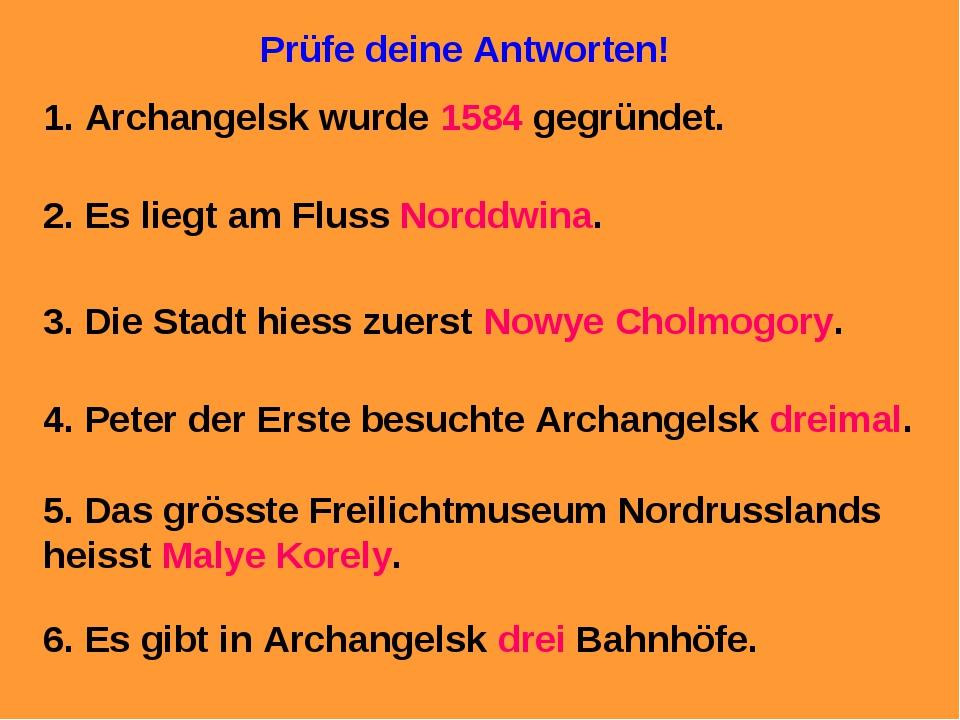 Prüfe deine Antworten! 1. Archangelsk wurde 1584 gegründet. 2. Es liegt am Fl...