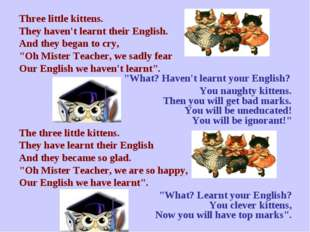 Three little kittens. They haven't learnt their English. And they began to c