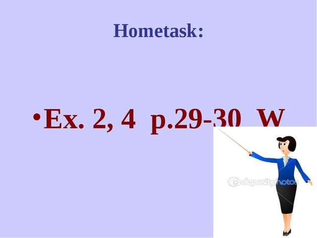 Hometask: Ex. 2, 4 p.29-30 W