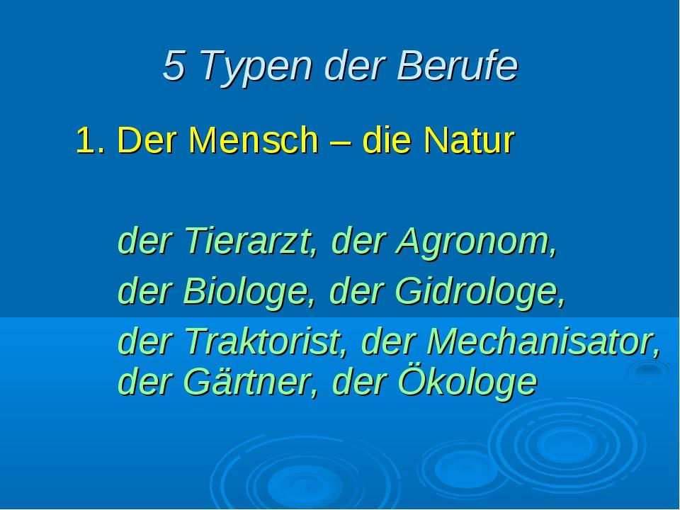 5 Typen der Berufe 1. Der Mensch – die Natur der Tierarzt, der Agronom, der...
