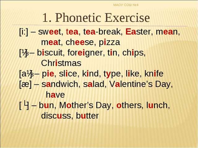 1. Phonetic Exercise [i:] – sweet, tea, tea-break, Easter, mean, meat, cheese...